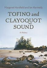Tofino and Clayoquot Sound: A History, Kennedy, Ian, Horsfield, Margaret, New Bo