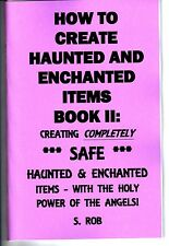 HOW TO CREATE *SAFE* HAUNTED & ENCHANTED ITEMS (BOOK II) S. Rob