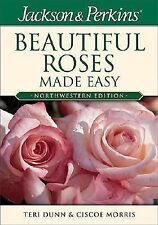 Jackson and Perkins: Beautiful Roses Made Easy Northwestern by Ciscoe Morris...