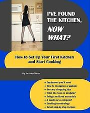I've Found the Kitchen, Now What? : How to Set up Your First Kitchen and...