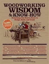 Woodworking Wisdom & Know-How: Everything You Need to Know to Design, Build, a..