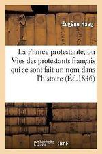 La France Protestante, Ou Vies des Protestants Francais Qui Se Sont Fait un...