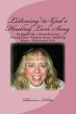 Listening to God's Healing Love Song : As Heard by a Downhearted Transgender...