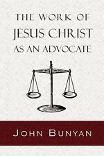 The Work of Jesus Christ as an Advocate by John Bunyan (2010, Paperback)