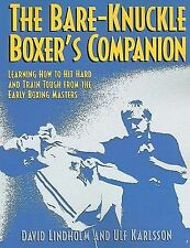 Bare-Knuckle Boxer's Companion: Learning How to Hit Hard and Train Tough from th