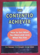 THE CONTENTED ACHIEVER ~ Hutson,Crouch,Lucas~GET WHAT YOU WANT,LOVE WHAT YOU GET