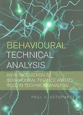 Behavioural Technical Analysis : A Practical Guide to Behavioural Finance and...