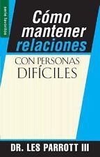 Como Mantener Relaciones con Personas Dificiles by Les, III Parrott (2013,...