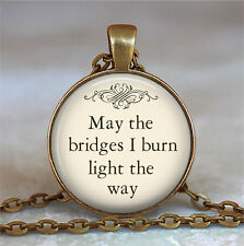 May the Bridges I Burn Light the Way pendant,quote necklace,funny quote jewelry