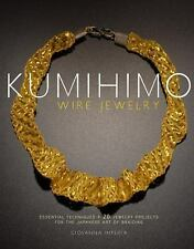 Kumihimo Wire Jewelry: Essential Techniques and 20 Jewelry Projects for the Jap