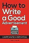 NEW How to Write a Good Advertisement A Short Course in Copywriting by Schwab