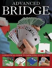 Advanced Bridge : A Practical Guide to Improving Your Game by David Bird...
