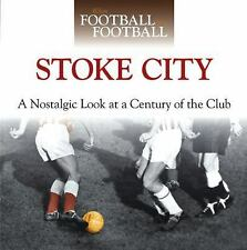 When Football Was Football: Stoke City: A Nostalgic Look at a Century of the Clu