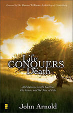 Life Conquers Death: Meditations on the Garden, the Cross, and the Tree of Life,