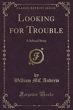 Looking for Trouble : A School Story (Classic Reprint) by William Mc Andrew...
