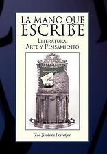 La Mano Que Escribe : Literatura, Arte Y Pensamiento by Zoe Jimenez-Corretjer...