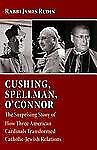 Cushing, Spellman, O'Connor: The Surprising Story of How Three American Cardinal