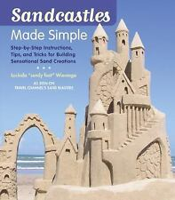 Sandcastles Made Simple : Step-by-Step Instructions, Tips, and Tricks for...