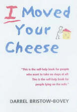 I Moved Your Cheese by Darrel Bristow-Bovey (Paperback, 2001)