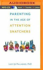 Parenting in the Age of Attention Snatchers : A Step-By-Step Guide to...