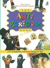The Anti-Boredom Book : 133 Completely Unboring Things to Do! (2000, Paperback)