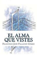 El Alma Que Vistes by Francisco Palacios Gomez (2013, Paperback)
