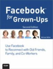 Facebook for Grown-Ups: Use Facebook to Reconnect with Old Friends, Family, and