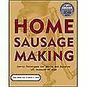 Home Sausage Making How-To Techniques for Making and Enjoying 125 Sausages