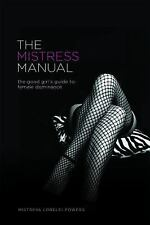 The Mistress Manual : A Good Girl's Guide to Female Dominance by Mistress...
