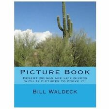 Picture Book : Desert Beings Are Life Givers with 72 Pictures to Prove It! by...