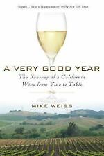 A Very Good Year: The Journey of a California Wine from Vine to Table, Weiss, Mi
