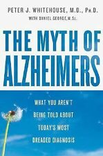The Myth of Alzheimer's: What You Aren't Being Told About Today's Most-ExLibrary