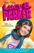 Yours Truly, Lucy B. Parker: Girl vs. Superstar by Palmer, Robin