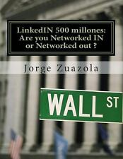 Linkedin 500 Millones : Are You Networked IN or Networked Out? by Jorge...