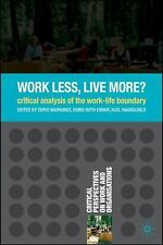 Work Less, Live More? : A Critical Analysis of the Work-Life Boundary (2008,...