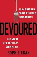 Devoured: How What We Eat Defines Who We Are by Sophie Egan (2016 Hardcover)