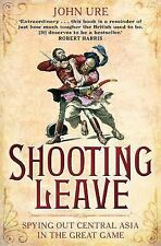 Shooting Leave: Spying Out Central Asia in the Great Game by John Ure...