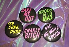 "Set of 5 1"" Valley Girl 1980s Phrases Pins Pinbacks Buttons Gnarly Dude Grody"