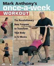 Mark Anthony's Once-A-Week Workout : Transform Your Body in 12