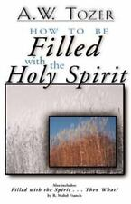 How to Be Filled with the Holy Spirit: Including Filled with the Spirit...Then W