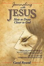 Journaling with Jesus: How to Draw Closer to God, Round, Carol, Good Book