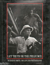Let truth be the prejudice- W.Eugene Smith: his life and photographs