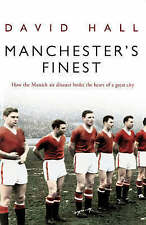 Manchester's Finest: How the Munich Air Disaster Broke the Heart of a Great...