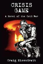 First Fiction Ser.: Crisis Game : A Novel of the Cold War by Craig R....