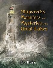 Shipwrecks, Monsters, and Mysteries of the Great Lakes by Ed Butts (2011,...