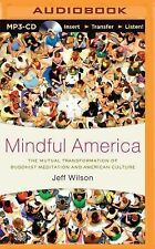 Mindful America : The Mutual Transformation of Buddhist Meditation and...