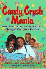 Candy Crush Mania How Game Candy Crush Changed Our Lives Forever by Hurd Brenda