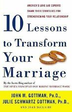 Ten Lessons to Transform Your Marriage: America's Love Lab Experts Share Their S