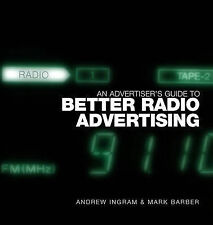 An Advertiser's Guide to Better Radio Advertising: Tune in to the Power of the B