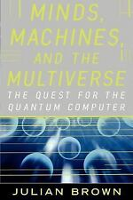 Minds, Machines, and the Multiverse : The Quest for the Quantum Computer by...